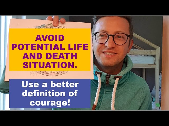 Avoid potential life and death situation - use a better definition of courage.