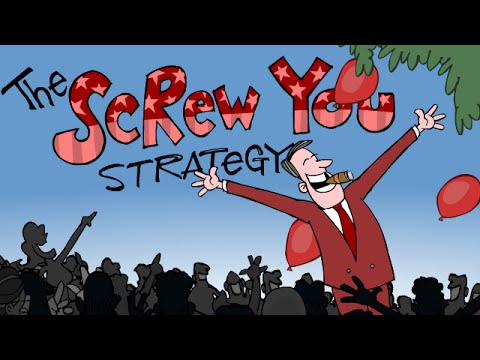 The Screw You Strategy