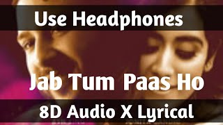 Jab Tum Paas Ho |8D Audio X Lyrical|