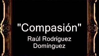 Compasión - Raúl Rodríguez Domínguez [AM]