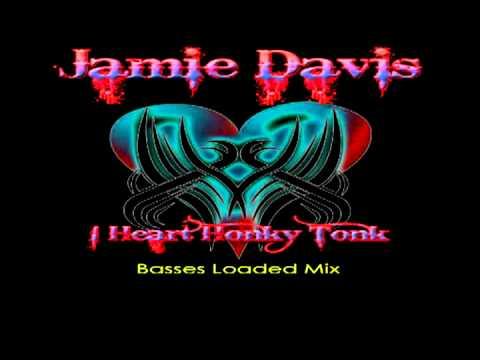 Jamie Davis - I Heart Honky Tonk (Basses Loaded Edit)