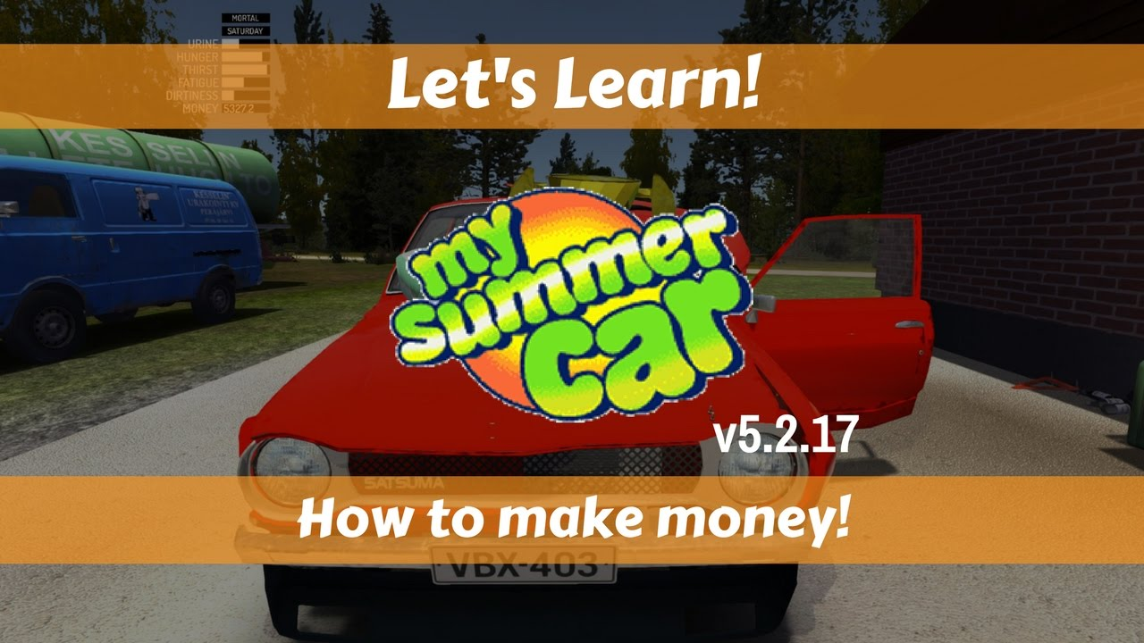 Let\'s Learn!: My Summer Car 5.2.2017: How to make money! - YouTube