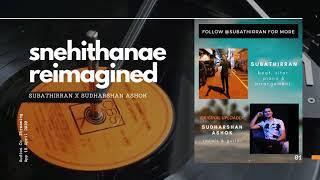 Snehithnae Reimagined - Remix Subathirran ( Vocals by Sudharshan Ashok)