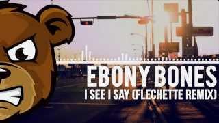 Ebony Bones - I See I Say (Flechette Remix)