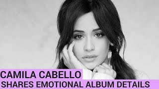 camila cabello shares emotional album details