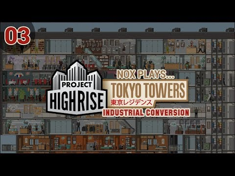 Nox Plays... Project Highrise: Tokyo Towers (Industrial Conversion) | Ep. 3: Basement Daycare?
