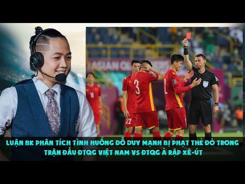 Luận BK phân tích tình huống Đỗ Duy Mạnh bị phạt thẻ đỏ trong trận ĐTQG Việt Nam vs ĐTQG Ả Rập Xê-út