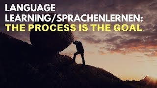 Language Learning/Sprachenlernen: The Process is the Goal