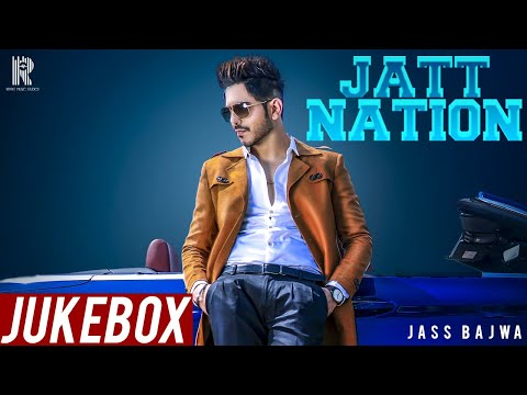 JATT NATION FULL ALBUM | JASS BAJWA | RIPPLE MUSIC STUDIOS | JUKEBOX 2018