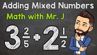 Adding Mixed Numbers Unlike Denominators Math With Mr J