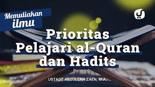 Memuliakan Ilmu #6: Memprioritaskan Belajar Al Quran dan Hadits - Ustadz Abdullah Zaen, Lc., MA