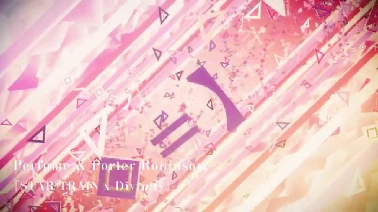 【二次創作】【STAR TRAIN】Perfume x Porter Robinson【Divinity】