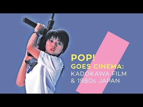 POP! Goes Cinema: Kadokawa Film & 1980s Japan