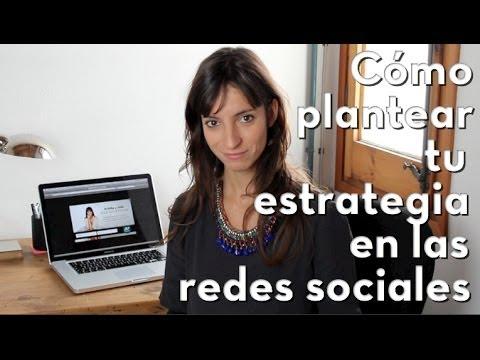 Cómo Plantear Tu Estrategia En Las Redes Sociales