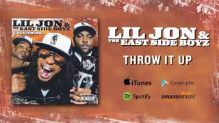 Lil Jon & The East Side Boyz - Throw It Up