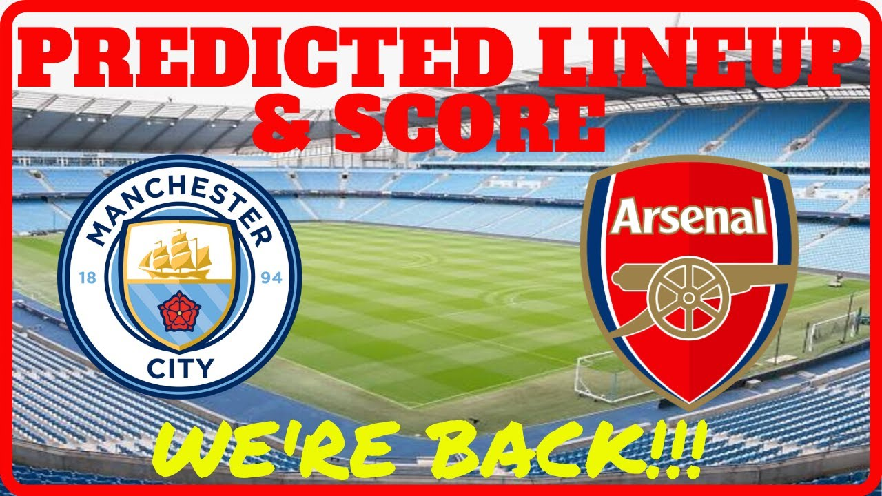 Arsenal v Man City | Predicted Lineup & Score | The ...