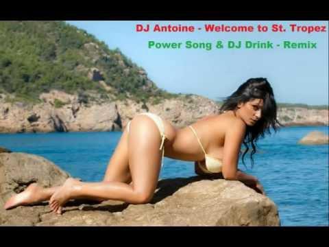 DJ Antoine - Welcome to St. Tropez ( Power Song & DJ Drink-Remix )