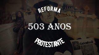 Os 503 anos da Reforma Protestante e sua mensagem para os dias de hoje - Rev. Célio Miguel