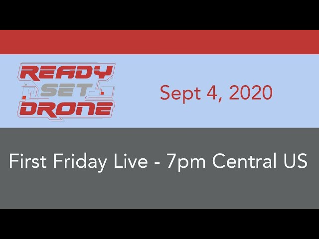 First Friday Live With Ready Set Drone - September 4, 2020