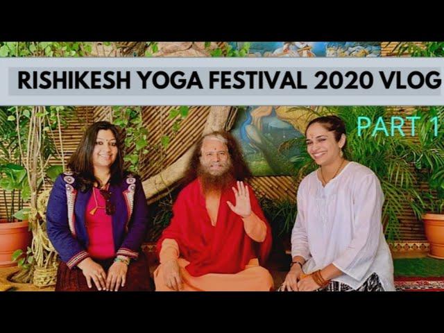 RISHIKESH YOGA FESTIVAL 2020 VLOG PART 1 | Rishikesh Yoga Festival | Yoga Fest Vlog | Rishikesh Vlog