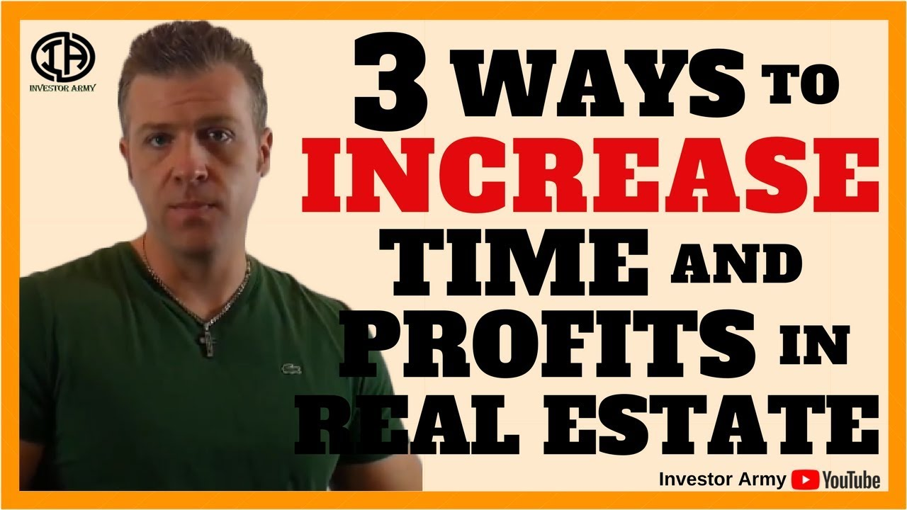 3 Ways To Increase Time and Profits in Real Estate