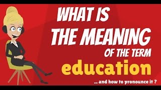 What is EDUCATION? What does EDUCATION mean? EDUCATION definition - How to pronounce EDUCATION