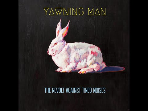Yawning Man - The Revolt Against Tired Noises (2018) (New Full Album)