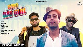 Who Dat Girl (Lyrical Audio) | Bobby B | New Punjabi Song 2019 | White Hill Music