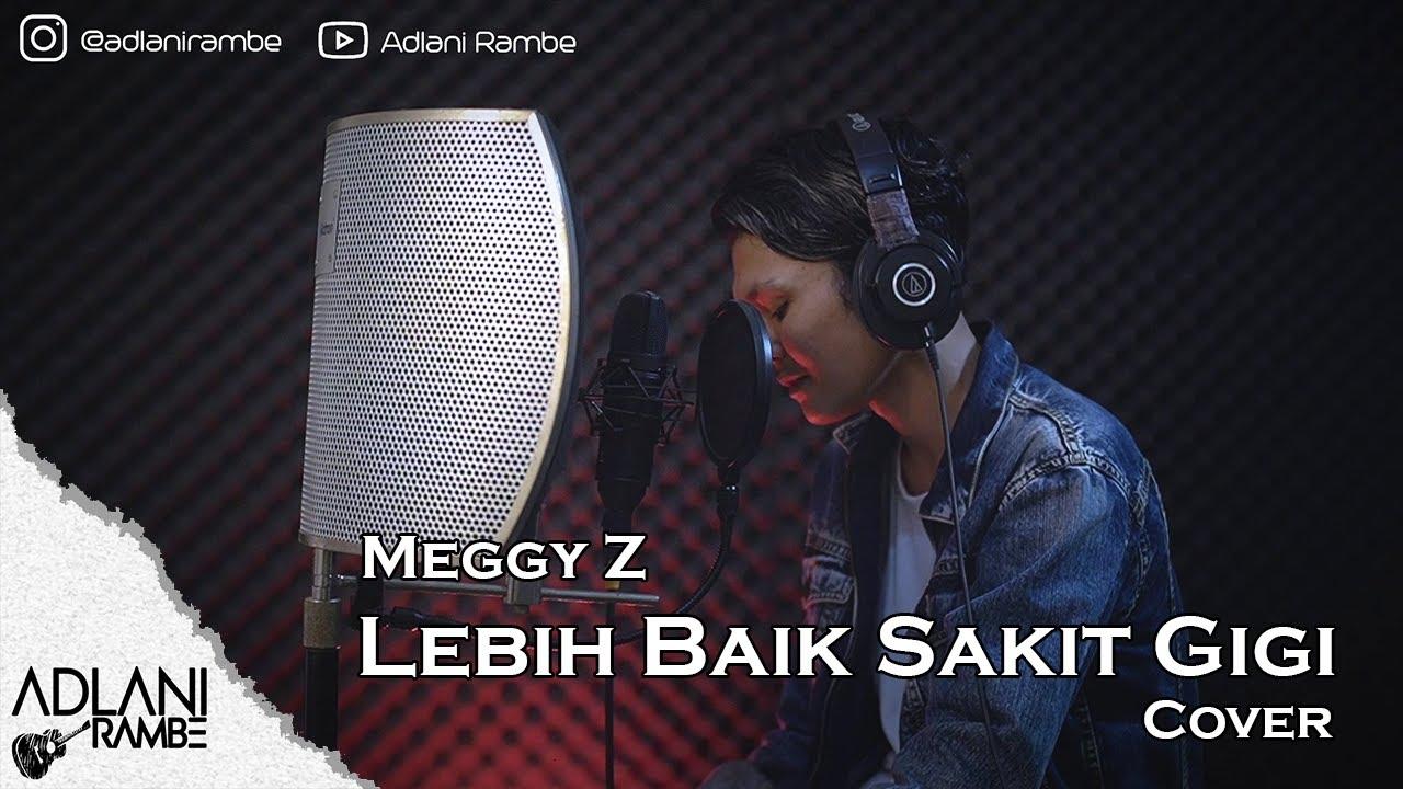 Download Lebih Baik Sakit Gigi - Meggy Z (Video Lirik) | Adlani Rambe [Live Cover]
