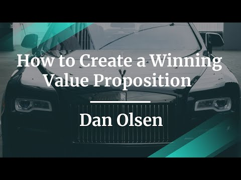 How To Create A Winning Value Proposition For Your Product By Dan Olsen