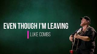 Luke Combs  -  Even Though I'm Leaving  Lyrics
