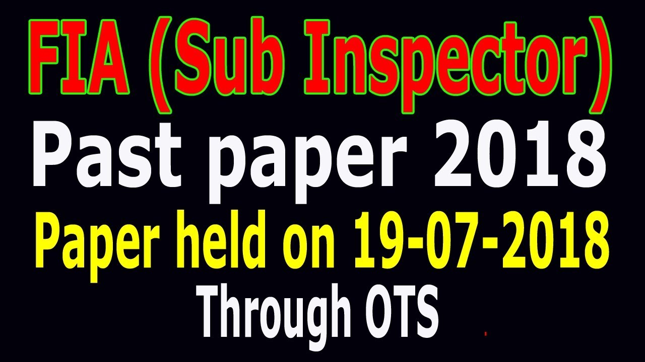 FIA (Sub Inspector) past paper : Held 0n 19-07-2018 through OTS