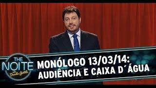 Monólogo 13/03/14: audiência do The Noite, ofurô na caixa d