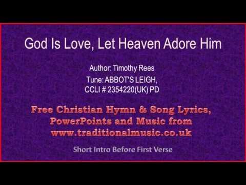 God Is Love Let Heaven Adore Him - Hymn Lyrics & Music