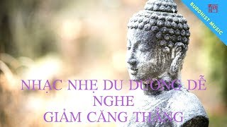 Nhạc Nhẹ Du Dương Dễ Nghe - Giảm Căng Thẳng     Hòa Tấu Phật giáo Hay Nhất 2018