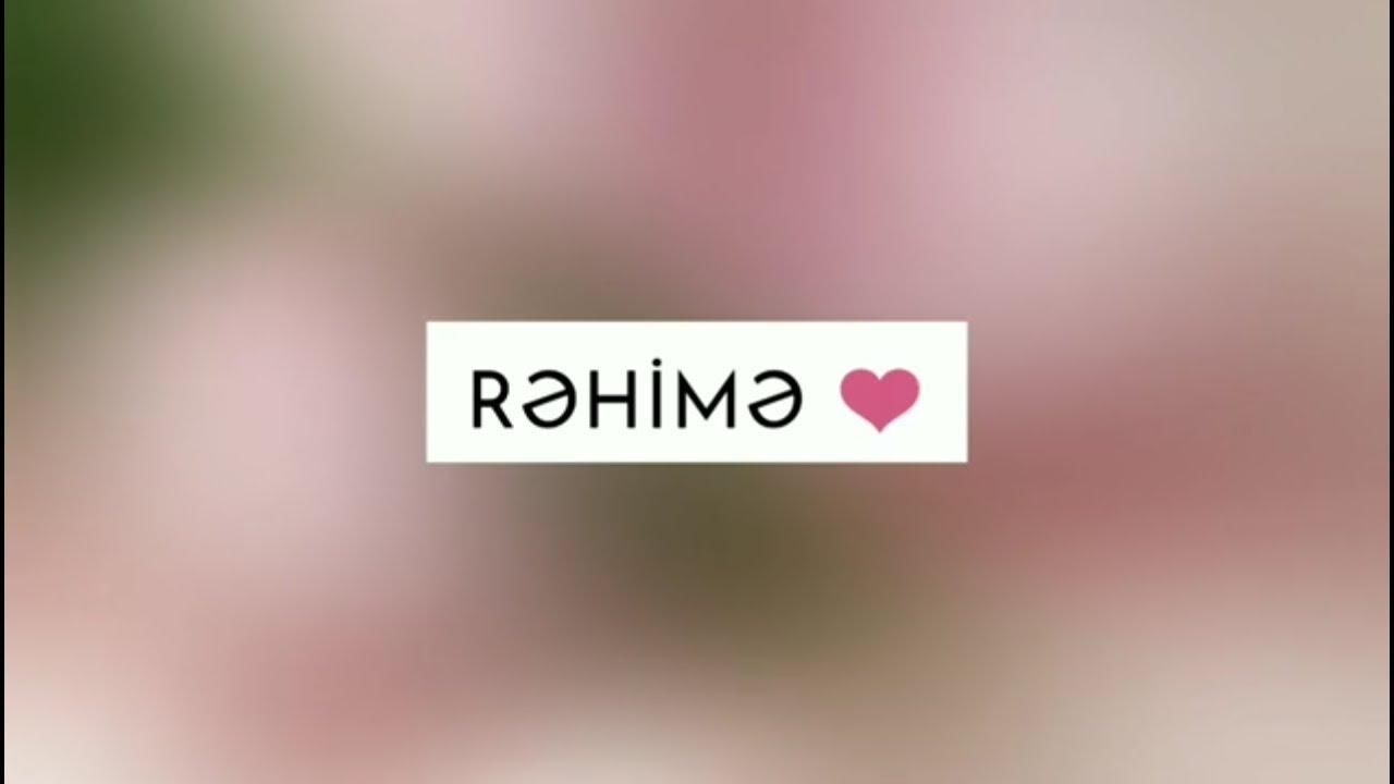 Ad Gunun Mubarək Rəhimə Ismə Uygun Ad Gunu Videolari Youtube