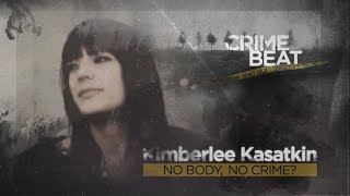 Crime Beat: Kimberlee Kasatkin: No Body, No Crime?   Ep 10
