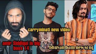 CARRYMINATI NEW ViDEO SOON, BHUVAN BAM NEW SONG UPDATE, AMIR SIDDIQUI In BIG BOSS 14