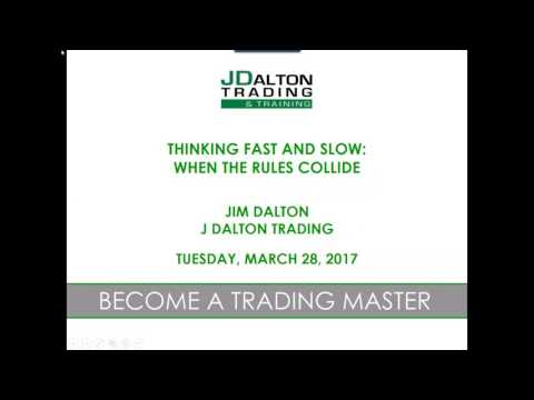 J Dalton Trading March 28, 2017 THINKING FAST AND SLOW: WHEN THE RULES COLLIDE
