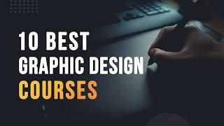 10 Best Graphic Design Courses | Top Graphic Design Courses for beginners | UI/UX Design Courses