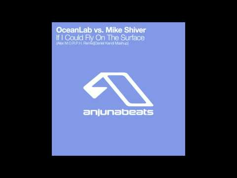 OceanLab / Mike Shiver - If I Could Fly On The Surface (Alex M.O.R.P.H. - Daniel Kandi Mashup)