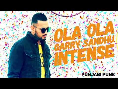 Ola Ola FULL SONGGarry SandhuIntenseNew Punjabi Song 2018