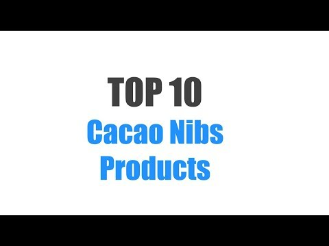 Best Cacao Nibs Products - Top 10 Ranked