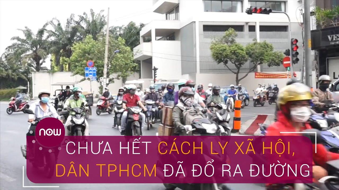 Chưa hết cách ly xã hội, dân TPHCM đã tấp nập ra đường   VTC Now