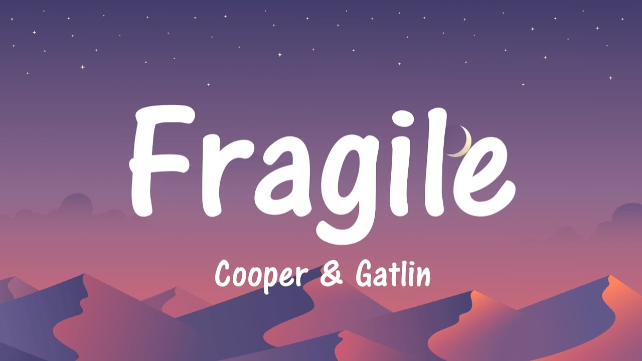 Fragile - Cooper & Gatlin ( Lyrics / Lyric Video ) Feat  Sean Lew & Kaycee  Rice