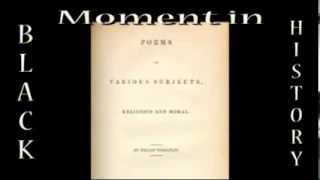 Moments in Black History Phillis Wheatley