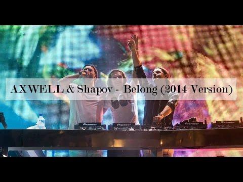 Axwell & Shapov - Belong (Old Version, 2014)