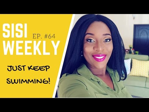 "LIFE IN LAGOS, NIGERIA : SISI WEEKLY EP #64 ""JUST KEEP SWIMMING"""