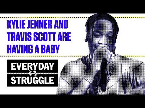 Kylie Jenner and Travis Scott Are Having a Baby | Everyday Struggle