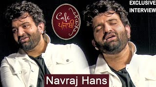 Navraj Hans | Exclusive Interview | Cafe Punjabi | Channel Punjabi